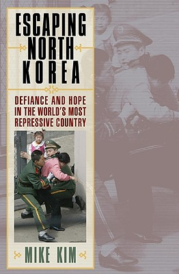 Escaping North Korea By Kim, Mike